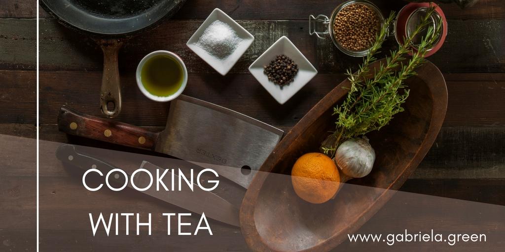 COOKING WITH TEA - Great Recipes - Gabriela Green - www.gabriela.green