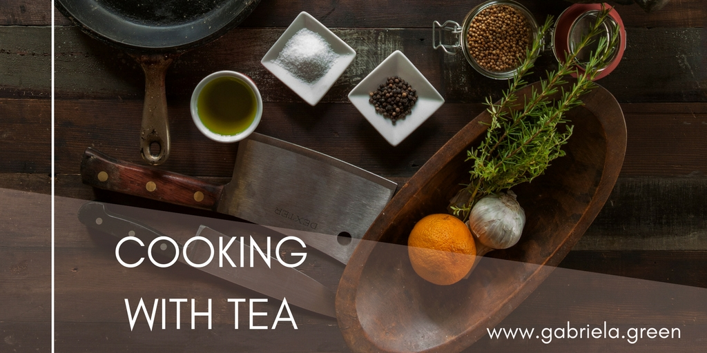 COOKING WITH TEA - Great Recipes - Gabriela Green - www.gabriela.green