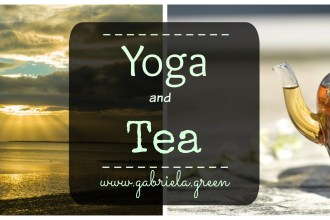 Yoga and Tea | Gabriela Green blog | www.gabriela.green