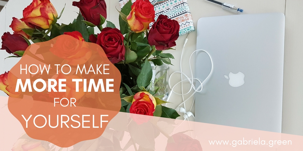 How to make more time for yourself featured - Gabriela Green - www.gabriela.green