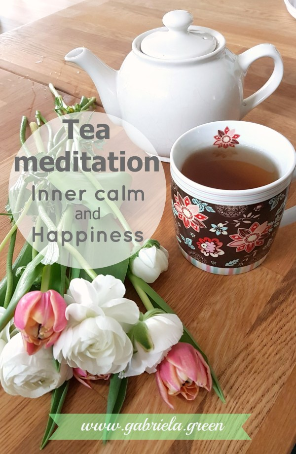 Tea meditation Inner calm and happiness | www.gabriela.green