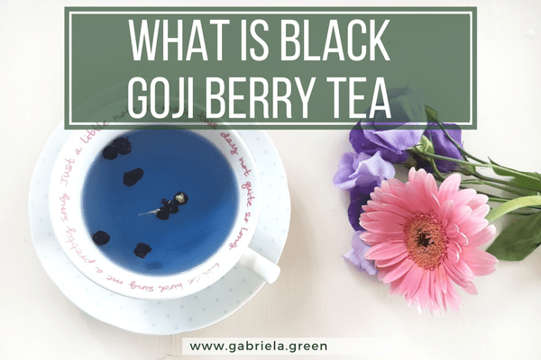 What Is Black Goji Berry Tea www.gabriela.green