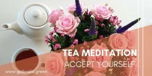 Tea meditation Accept yourself- Gabriela Green - www.gabriela.green