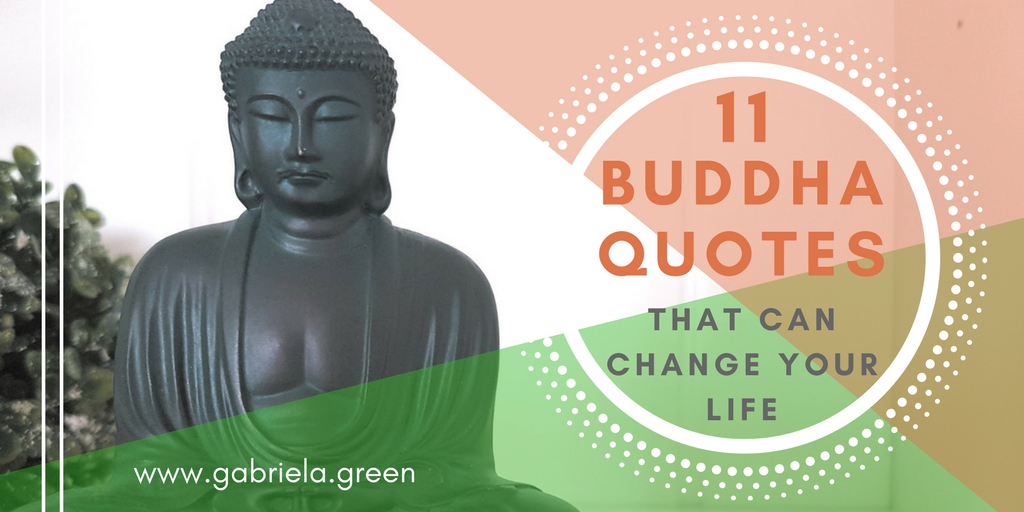 11 Buddha quotes that can change your life - Gabriela Green - www.gabriela.green