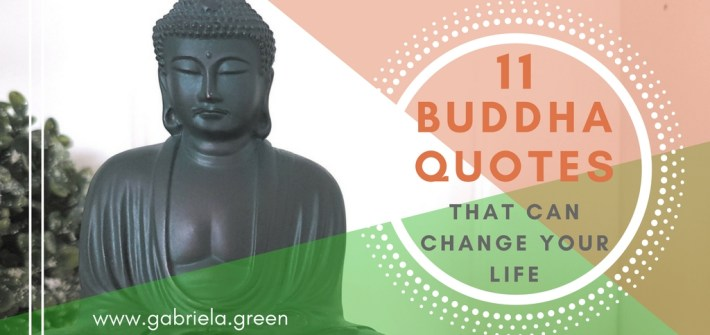 11 Buddha quotes that can change your life - Gabriela Green - www.gabriela.green