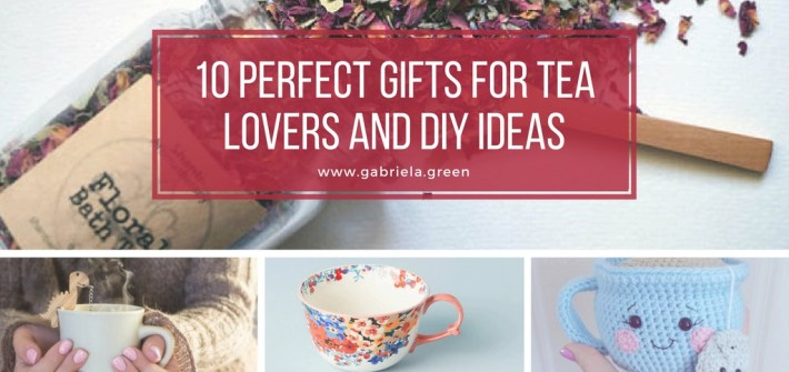 10 Perfect Gifts For Tea Lovers and DIY ideas www.gabriela.green