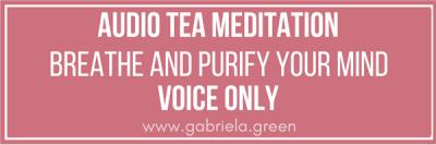 Audio tea meditation www.gabriela.green