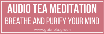 Audio tea meditation www.gabriela.green