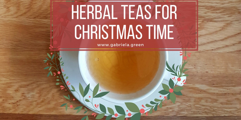 Herbal Teas for Christmas Time www.gabriela.green
