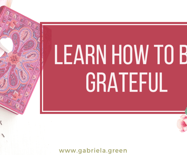 Learn how to be grateful www.gabriela.green (1)