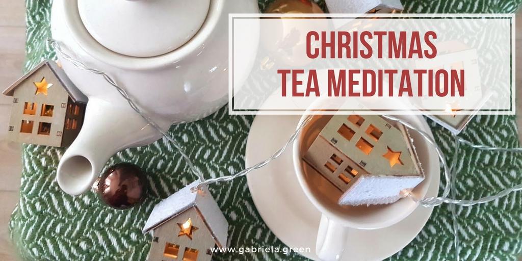 Tea Meditation _ Let the Christmas atmosphere surround you www.gabriela.green