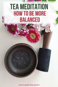 Tea meditation_ how to be more balanced _ www.gabriela.green