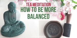 Tea meditation_ how to be more balanced www.gabriela.green