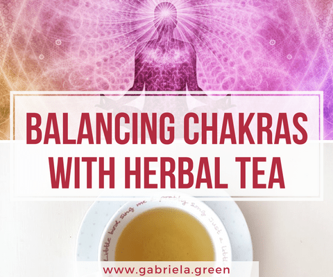 Balancing Chakras with Herbal Tea www.gabriela.green