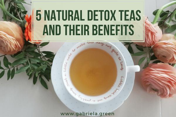5 Natural Detox Teas and Their Benefits www.gabriela.green