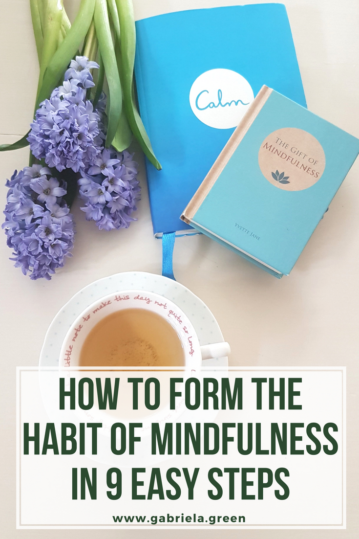How to Form the Habit of Mindfulness in 9 Easy Steps_ www.gabriela.green