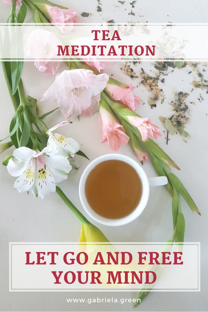 Tea Meditation_ Let Go And Free Your Mind _ www.gabriela.green