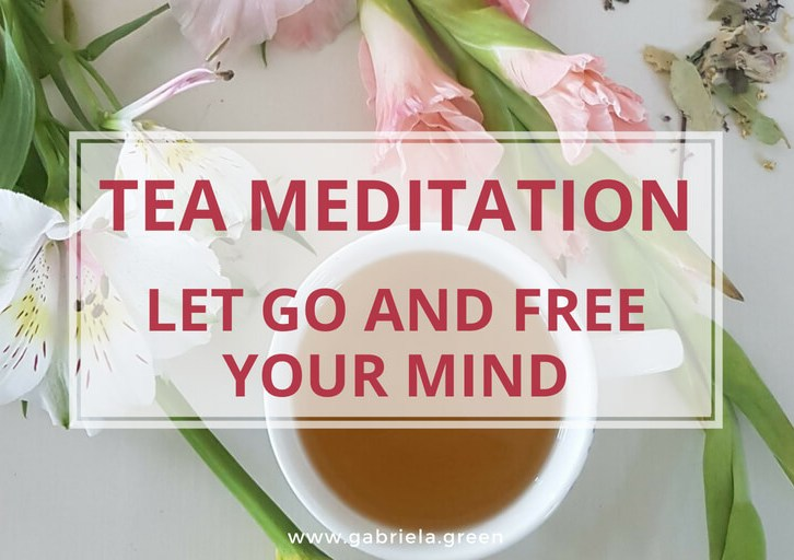 Tea Meditation_ Let Go And Free Your Mind www.gabriela.green