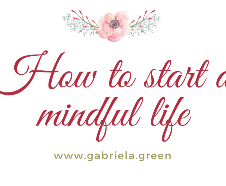 How to start a mindful life www.gabriela.green (1)