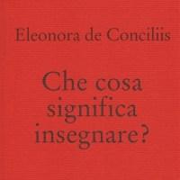 Eleonora de Conciliis, Che cosa significa insegnare?