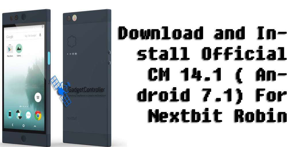 Download and Install Official CM 14 1 Android 7 1 for Nextbit Robin