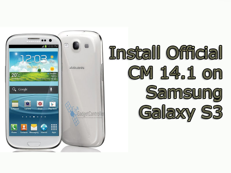 (Official) How to Update Samsung Galaxy S3 to Android 7.1 Via Official CM 14.1