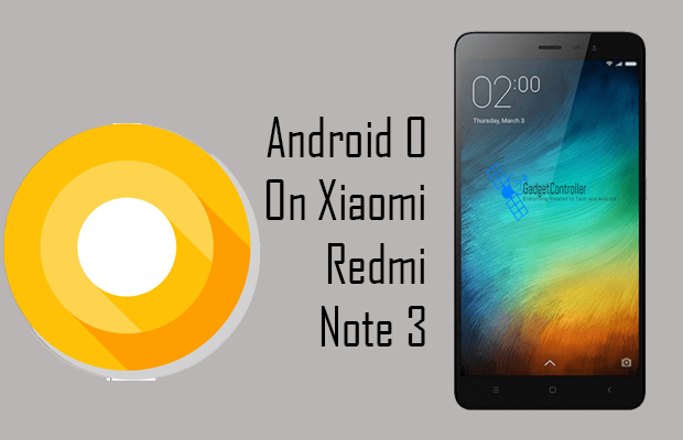 Download and Install Android O Oreo on Xiaomi Redmi Note 3