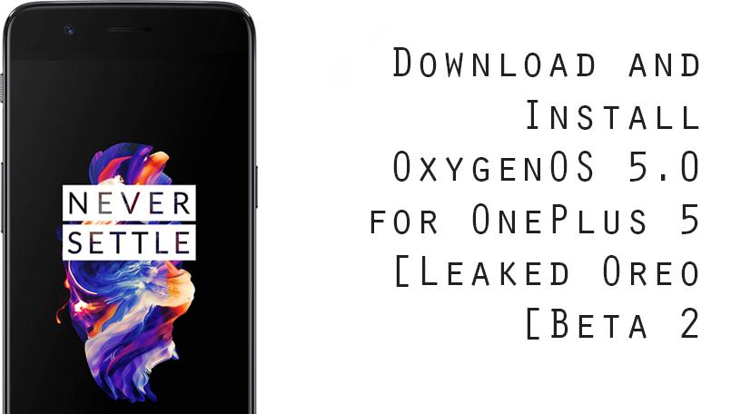 OxygenOS 5.0 for OnePlus 5 [Leaked Oreo Beta 2]