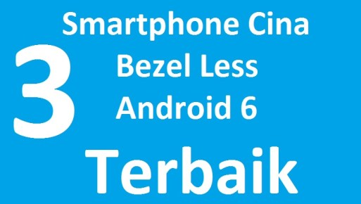 3 Smartphone Cina Real 100% Bezel Less Android 6 Terbaik ds