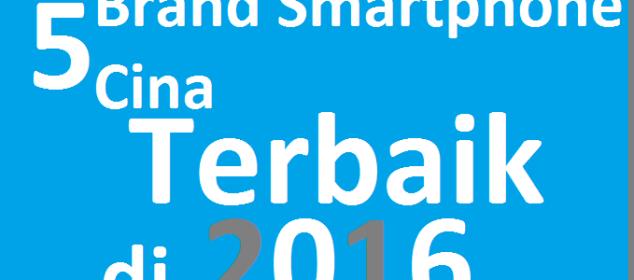 Inilah 5 Brand Smartphone Cina Terbaik Sepanjang 2016 1