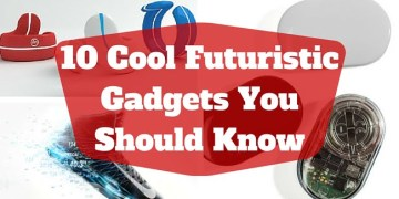 10 Cool Futuristic Gadgets You Should Know