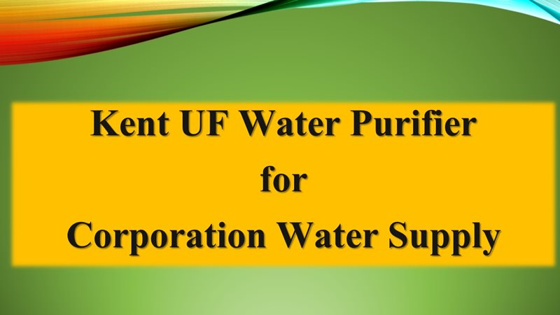 Kent UF Water Purifier for Corporation Water Supply