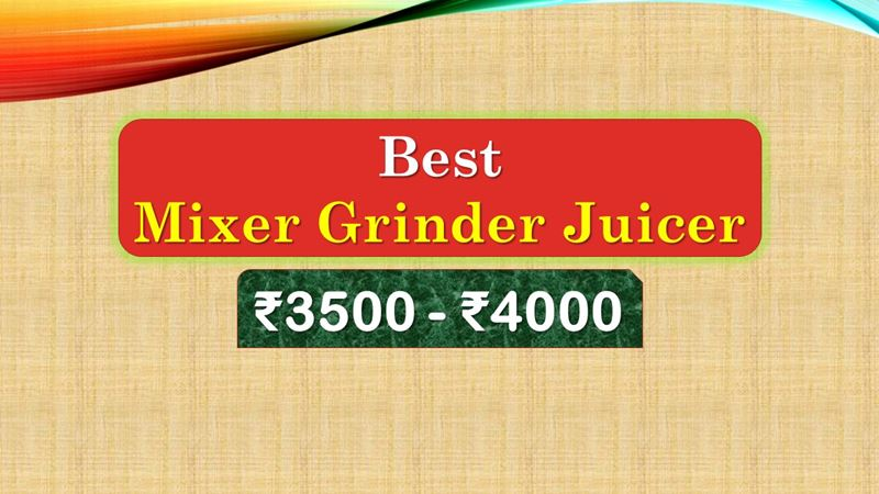 Best Mixer Grinder Juicer under 4000 Rupees in India