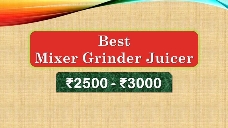 Best Mixer Grinder Juicer Machine below 3000 Rupees in India Market