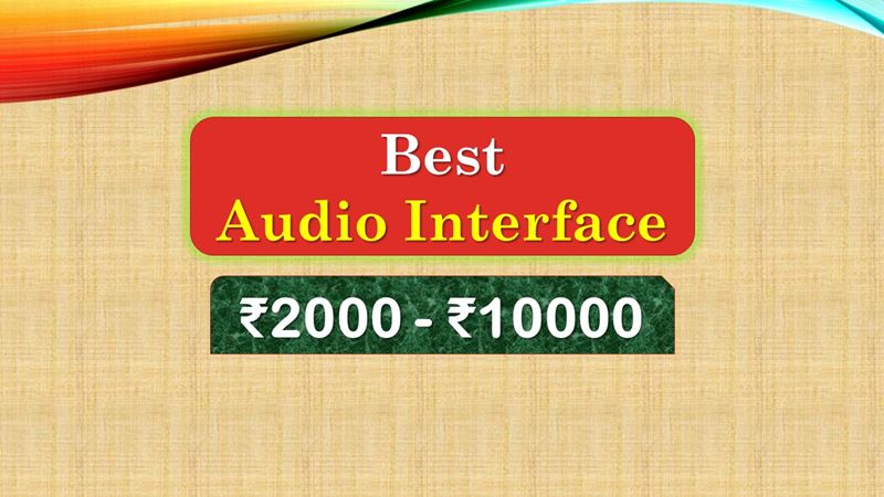 Best Audio Interface under 10000 Rupees in India Market