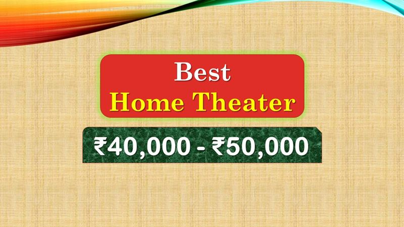 Best Home Theater System Under 50000 Rupees in India Market