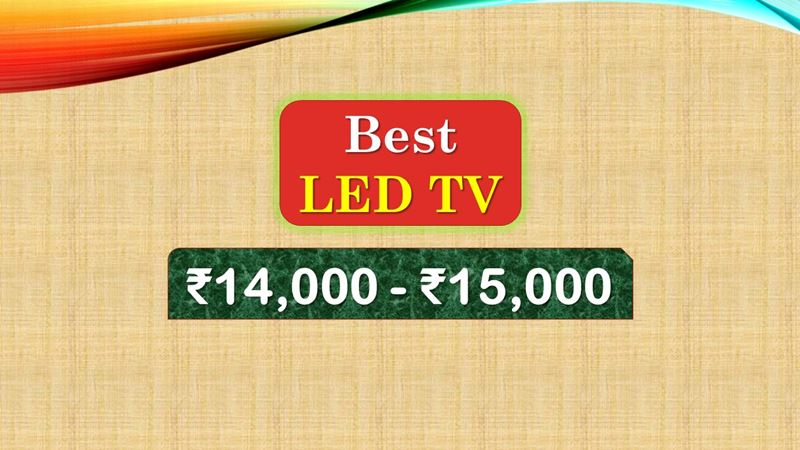 Best LED TV under 15000 Rupees in India Market
