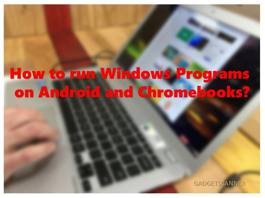 How to run Windows Programs on Android and Chromebooks?