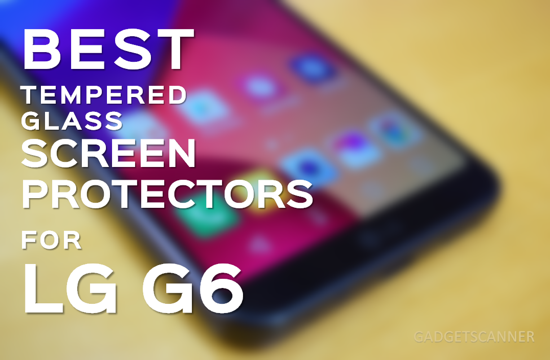 Best Tempered Glass Screen Protectors For LG G6