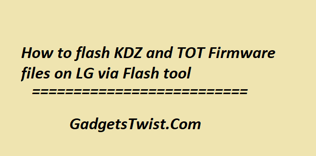 How to flash KDZ and TOT Firmware files on all LG Devices