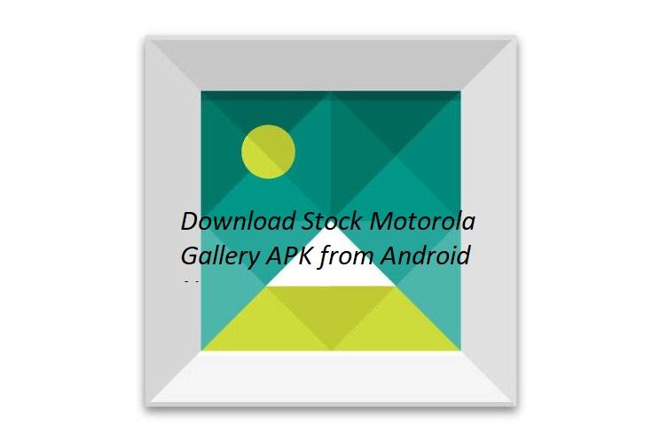 Download Stock Moto Gallery APK - Ported APK   GadgetsTwist