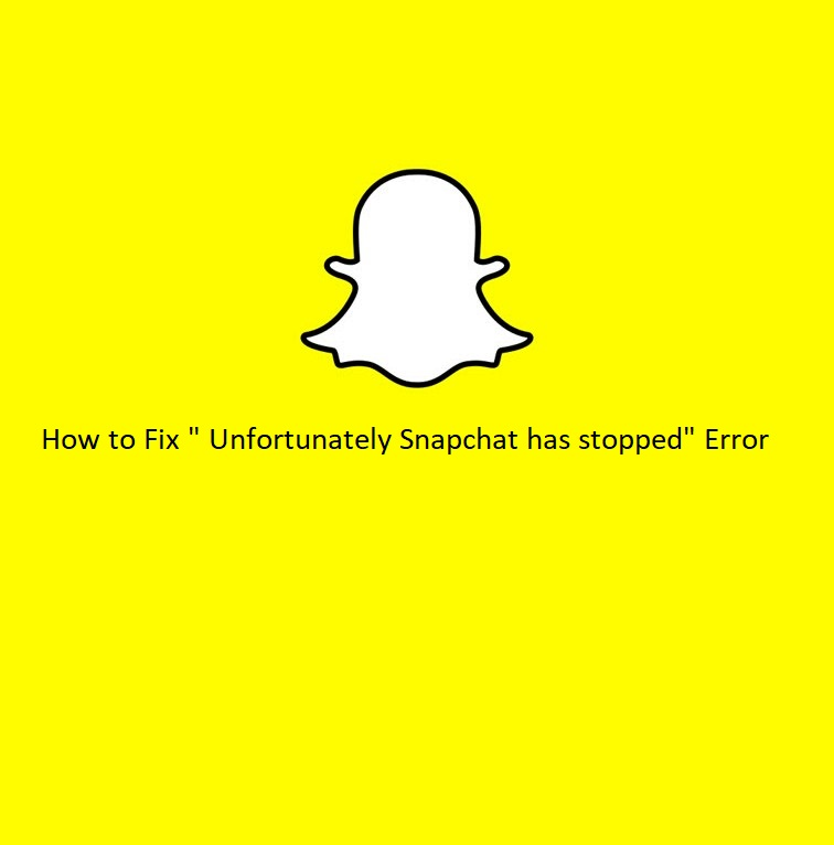 "Resolved: How to fix ""Unfortunately snapchat has stopped"" error on Android"