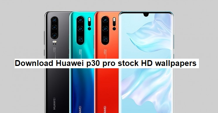 Download Huawei P30 Pro stock wallpapers | GadgetsTwist
