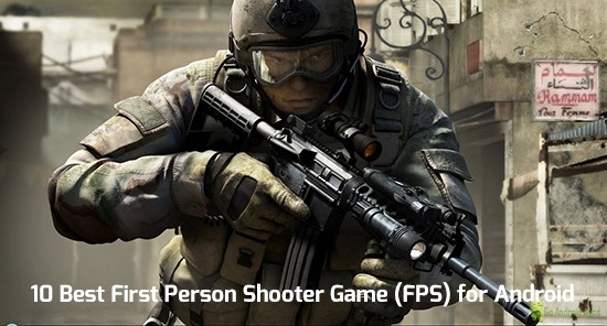 10 Best First Person Shooter Game (FPS) for Android