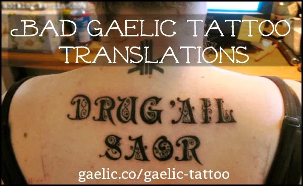 """""""FREE DRUGS - AND I CAN'T SPELL"""" - a bad Gaelic tattoo translation"""