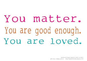 You-matter.You-are-good-enough