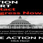 Action Alert: Contact your Congress to withdraw from the Turkish Caucus. take Action Now.