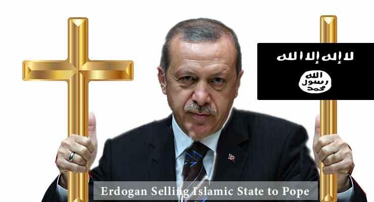 Erdogan selling  Islamic State to POPE