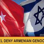 Breaking News: Israel once Again sided with Terrorist State of Turkey Denied  recognizing Armenian genocide