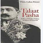 Hans-Lukas Kieser: Talaat Pasha: Father of Modern Turkey, Architect of Genocide Book